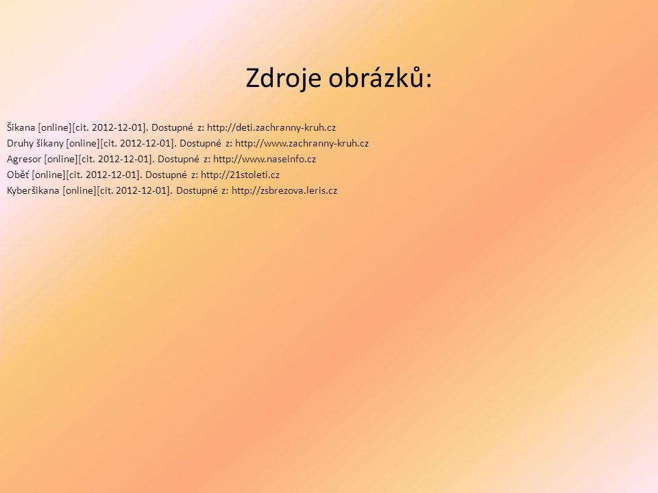Zdroje obrázků: Šikana [online][cit. 2012-12-01]. Dostupné z: http://deti.zachranny-kruh.cz.